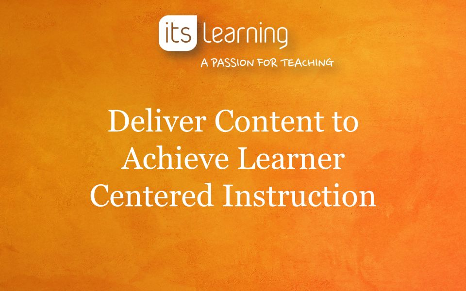 Deliver Content To Achieve Learner Centered Instruction Ppt Download
