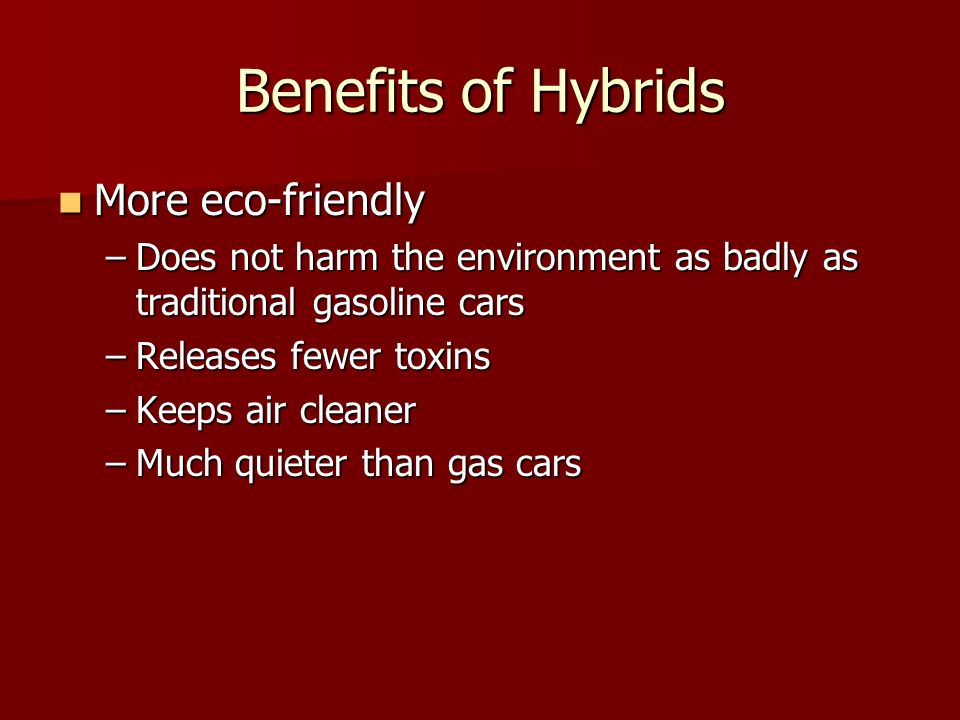 10 Benefits Of Hybrids More Eco Friendly Does Not Harm The Environment As Badly Traditional Gasoline Cars Releases Fewer Toxins