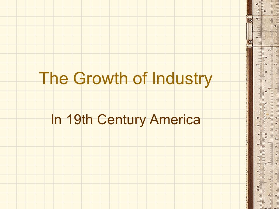 The Growth of Industry In 19th Century America New