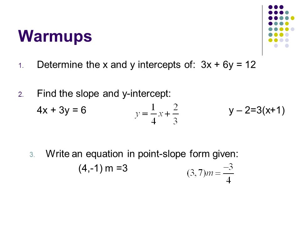 slope intercept form x and y intercepts  Warmups 10. Determine the x and y intercepts of: 10x + 10y ...