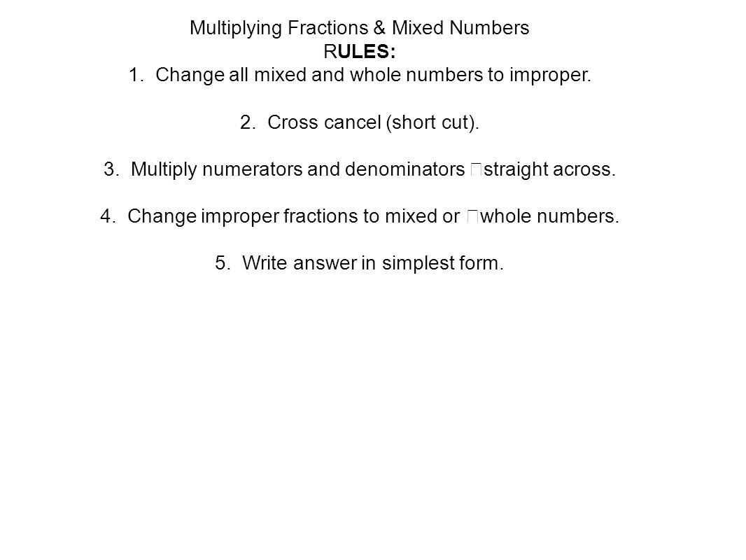 multiplying fractions & mixed numbers rules: 1. change all mixed and