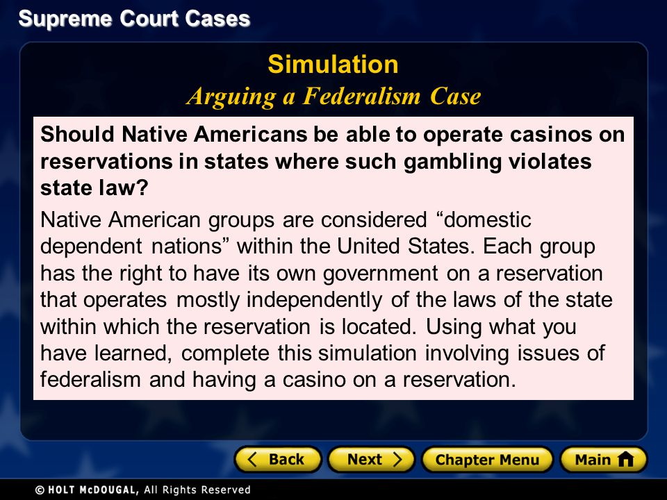 Supreme Court Cases Simulation Arguing a Federalism Case Should Native Americans be able to operate casinos on reservations in states where such gambling violates state law.
