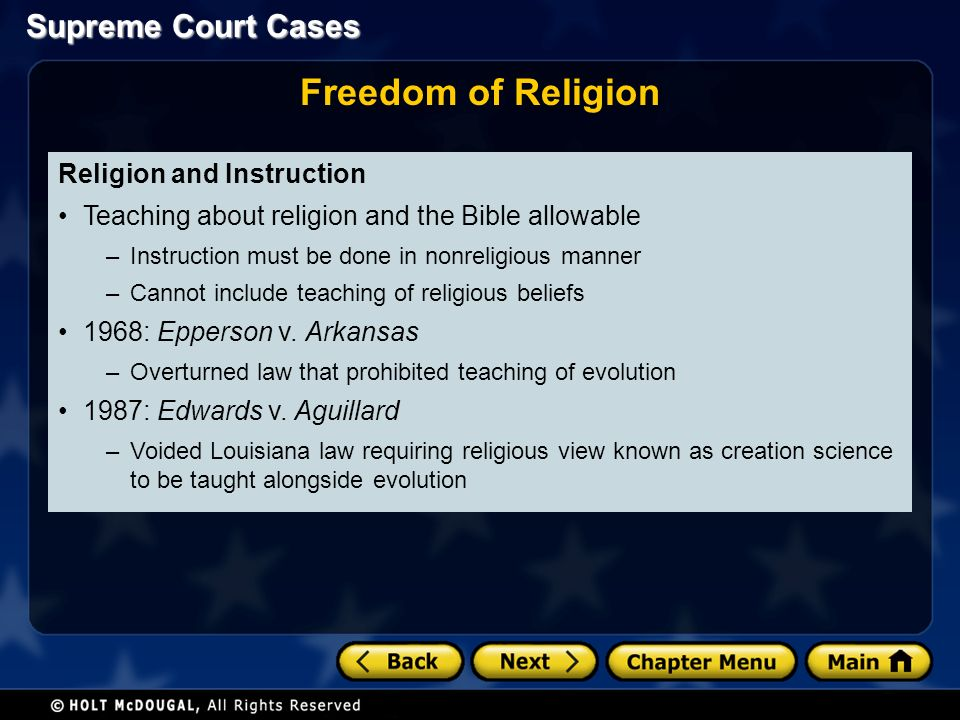 Religion and Instruction Teaching about religion and the Bible allowable –Instruction must be done in nonreligious manner –Cannot include teaching of religious beliefs 1968: Epperson v.