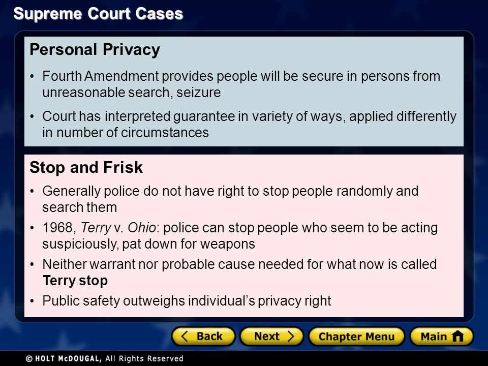 Supreme Court Cases Stop and Frisk Generally police do not have right to stop people randomly and search them 1968, Terry v.