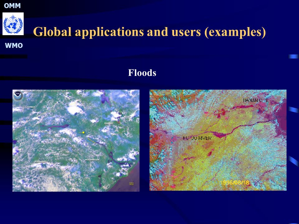 OMM WMO Global applications and users (examples) Floods