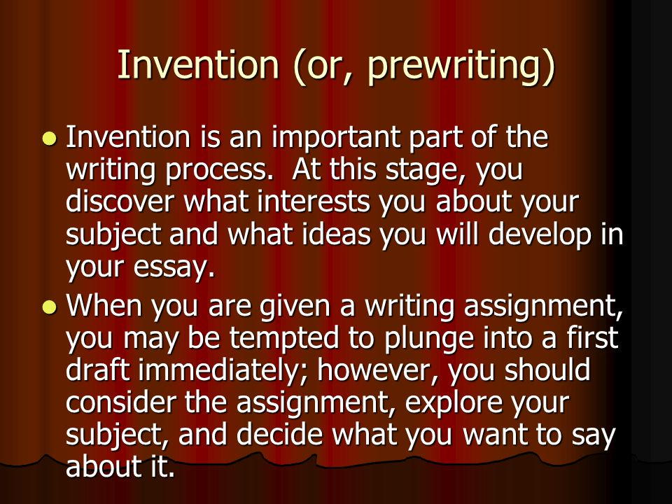 INVENTION How to Engage in Helpful Prewriting *All