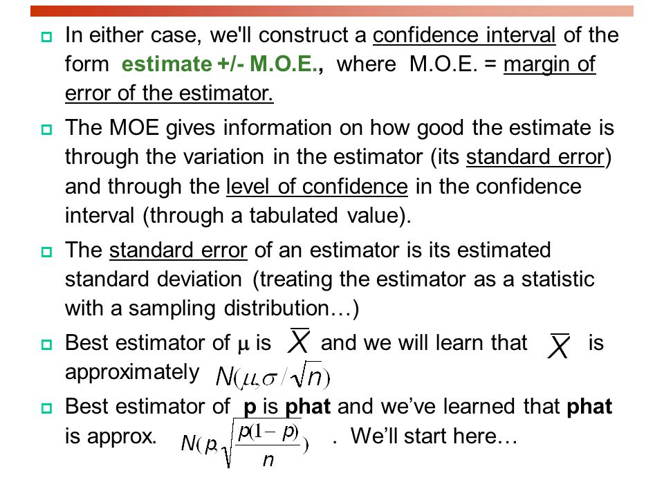  In either case, we ll construct a confidence interval of the form estimate +/- M.O.E., where M.O.E.