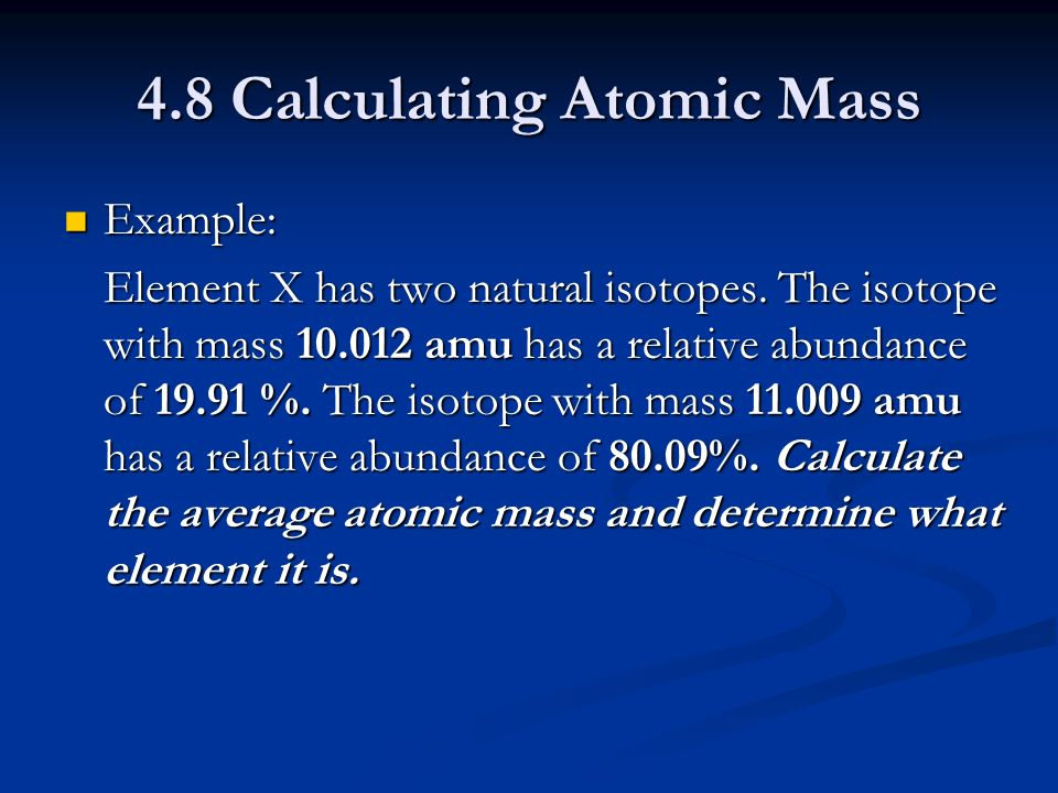 4.8 Calculating Atomic Mass Example: Example: Element X has two natural isotopes.