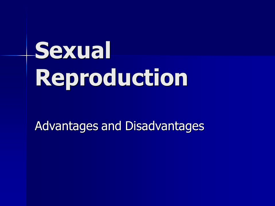 Sexual Reproduction Advantages and Disadvantages  - ppt download