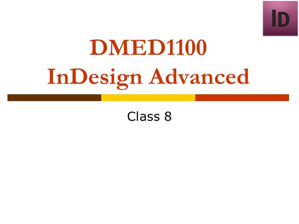 DMED1100 InDesign Advanced Class 8  Agenda  Scripting