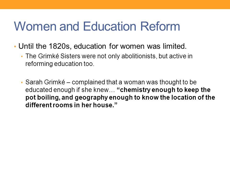 Women and Education Reform Until the 1820s, education for women was limited.