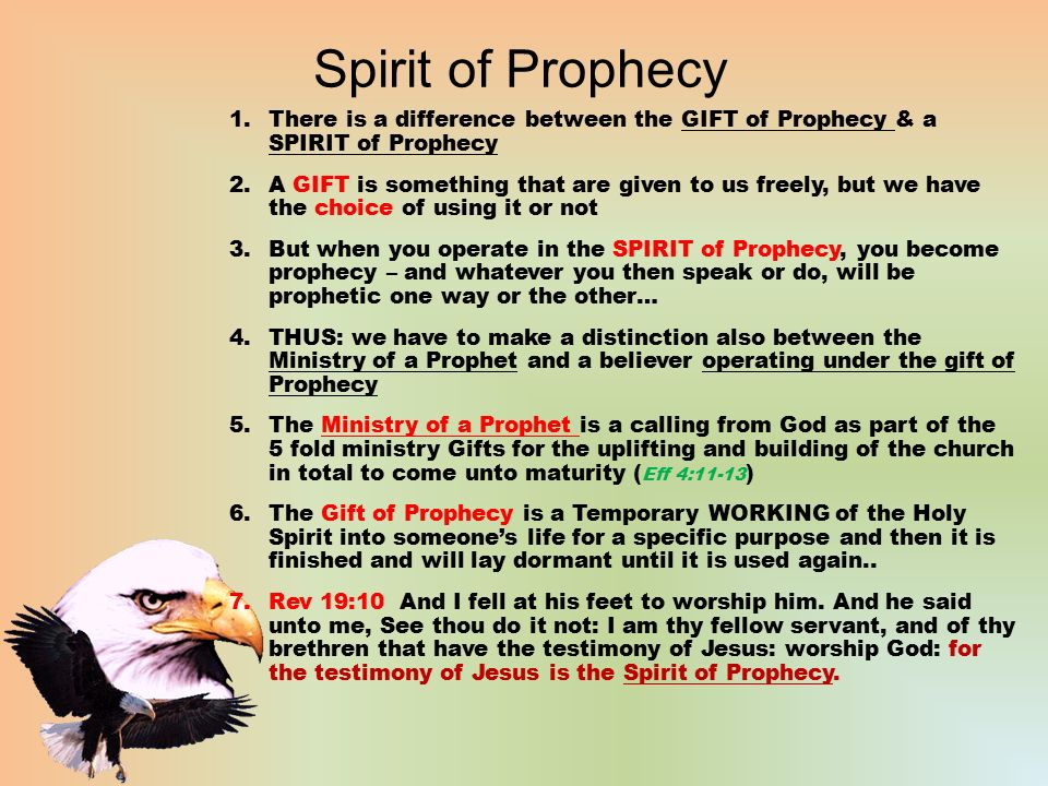 5 Spirit of Prophecy 1.There is a difference between the GIFT of Prophecy & a SPIRIT of Prophecy 2.A GIFT is something that are given to us freely, ...
