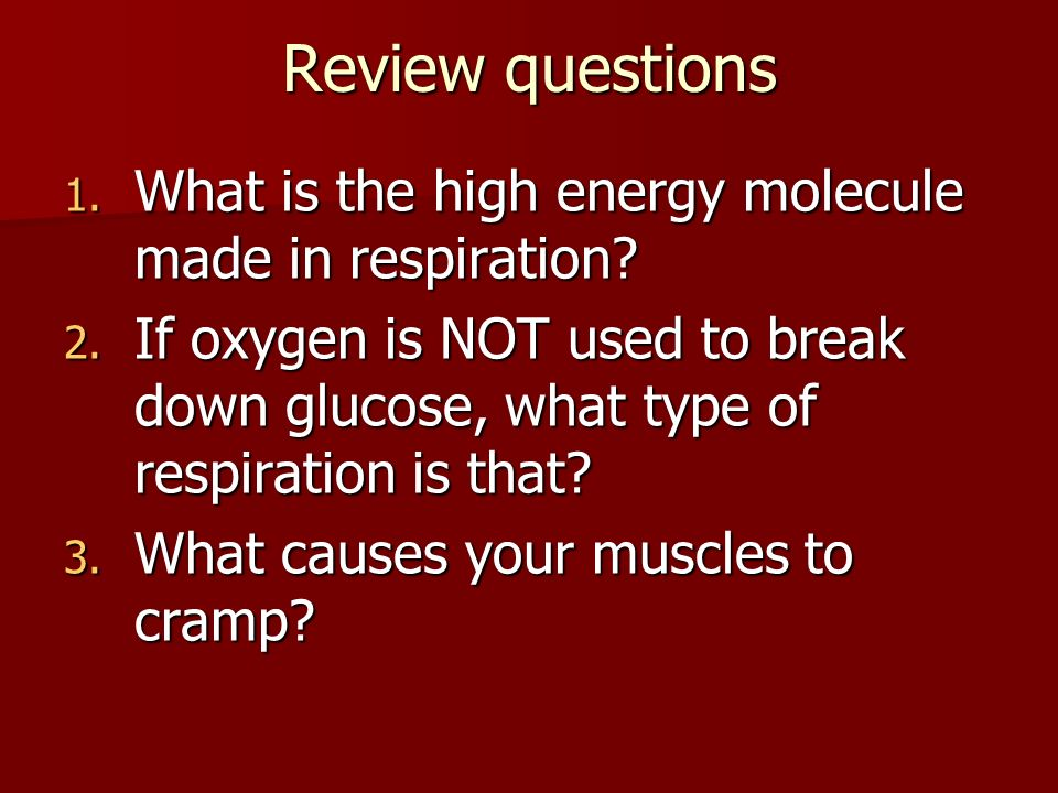 Review questions 1. What is the high energy molecule made in respiration.