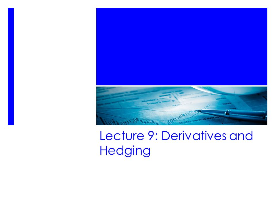 Lecture 9: Derivatives and Hedging