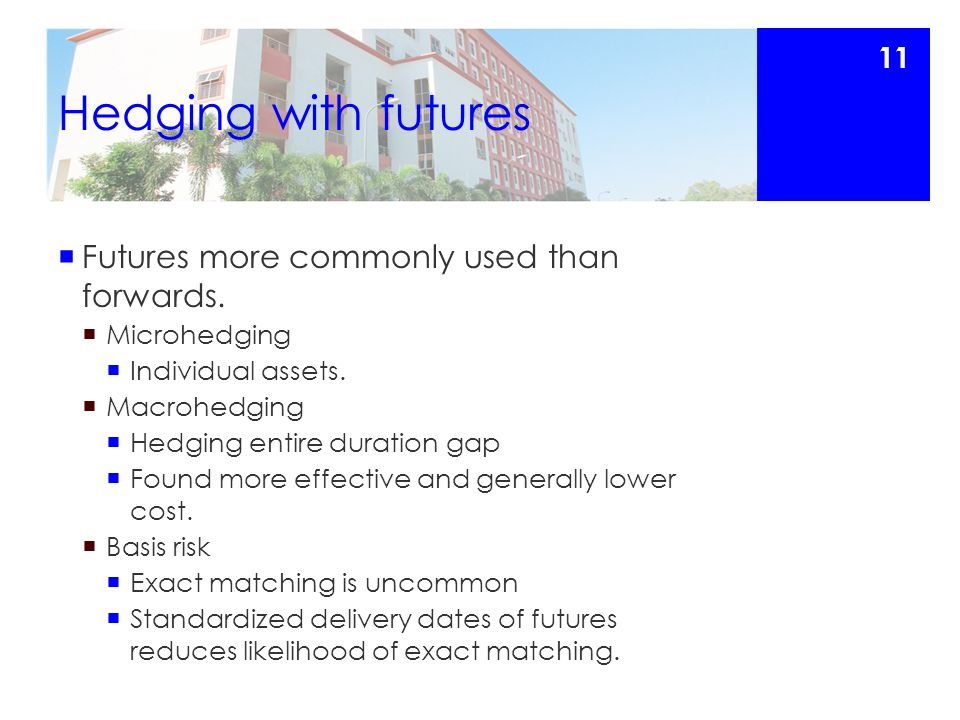 Hedging with futures  Futures more commonly used than forwards.