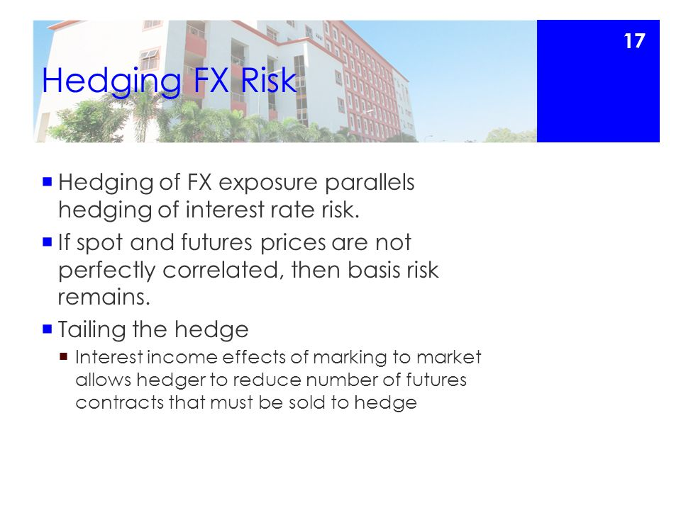 Hedging FX Risk  Hedging of FX exposure parallels hedging of interest rate risk.