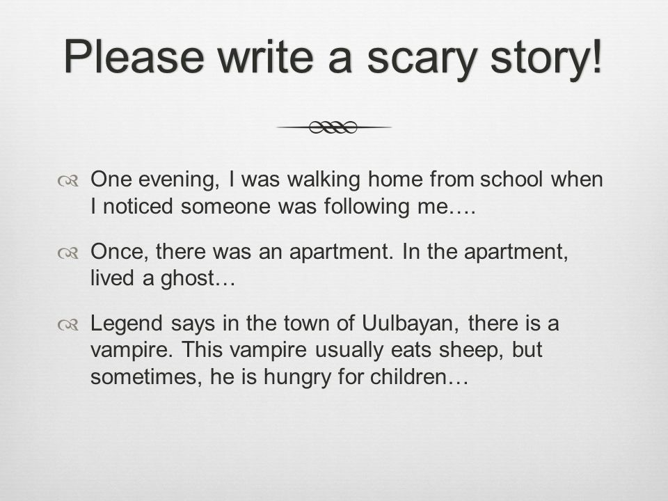 Please write a scary story!Please write a scary story.