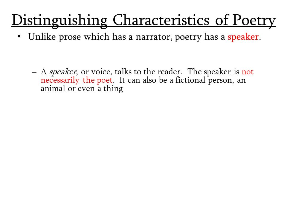 Distinguishing Characteristics of Poetry Unlike prose which has a narrator, poetry has a speaker.