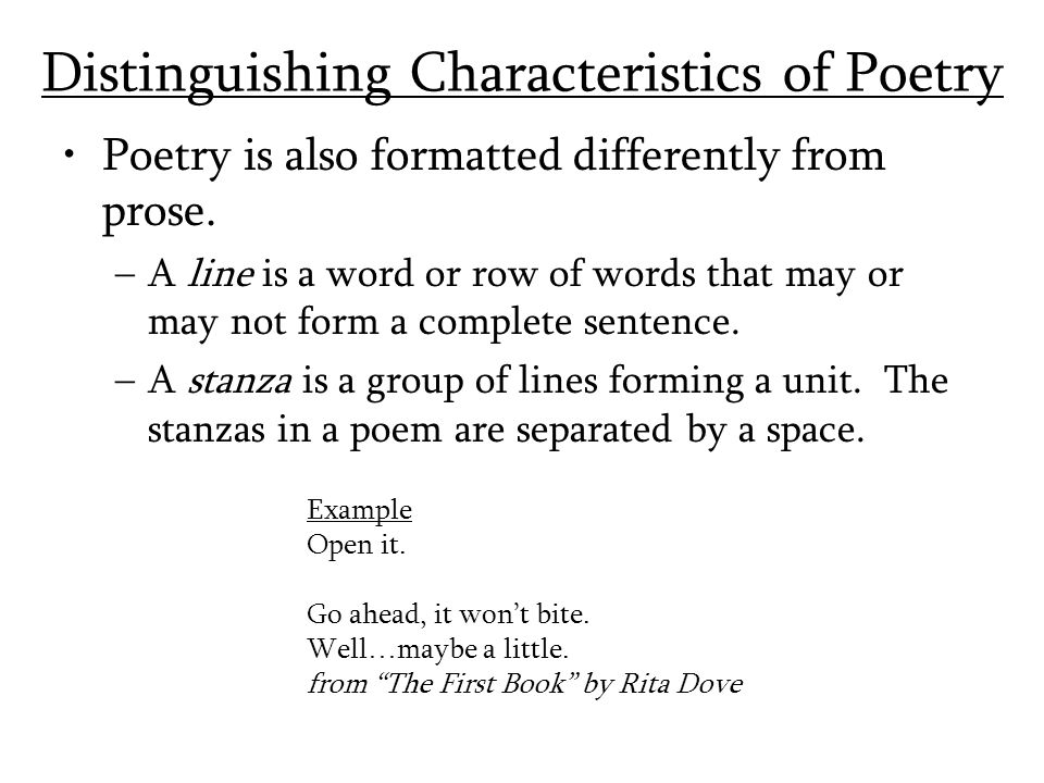Distinguishing Characteristics of Poetry Poetry is also formatted differently from prose.