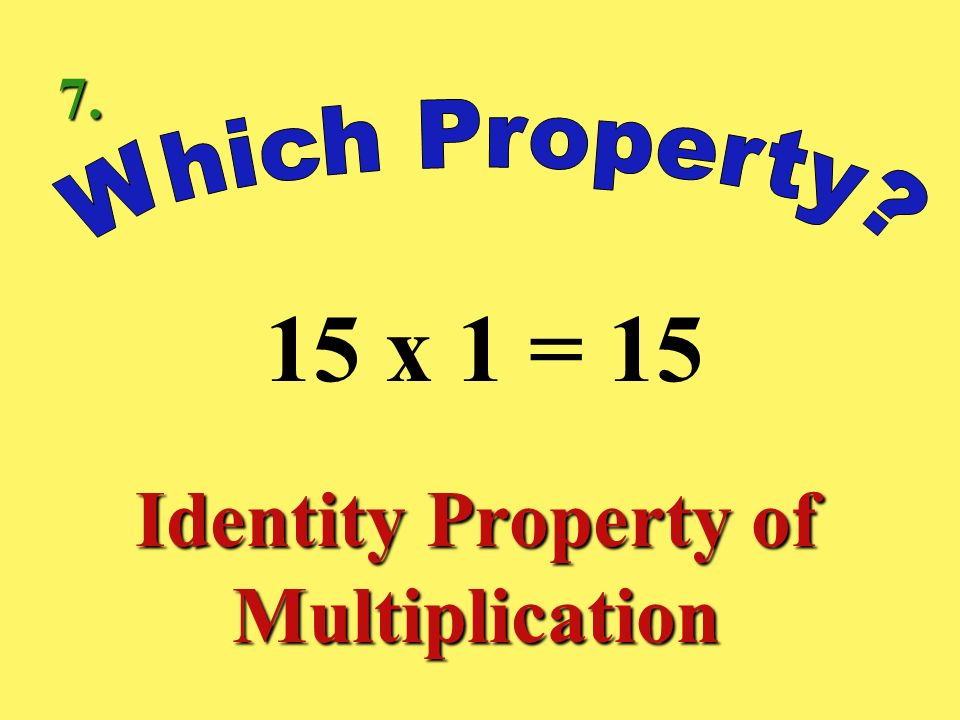 4 x 8 = 8 x 4 Commutative Property of Multiplication 6.
