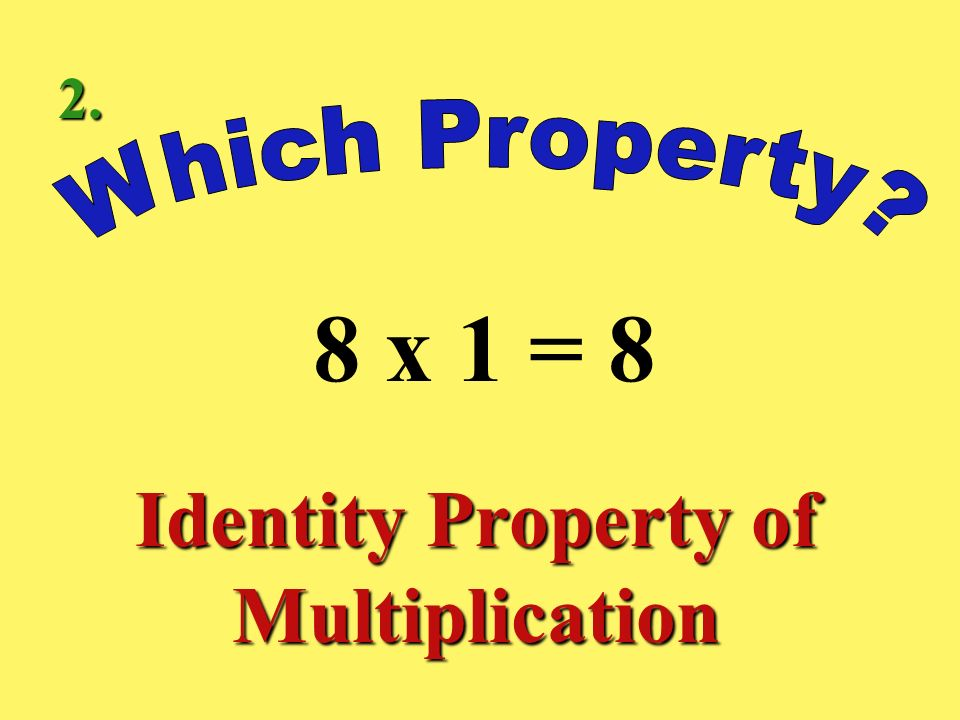 (2 x 1) x 4 = 2 x (1 x 4) Associative Property of Multiplication 1.