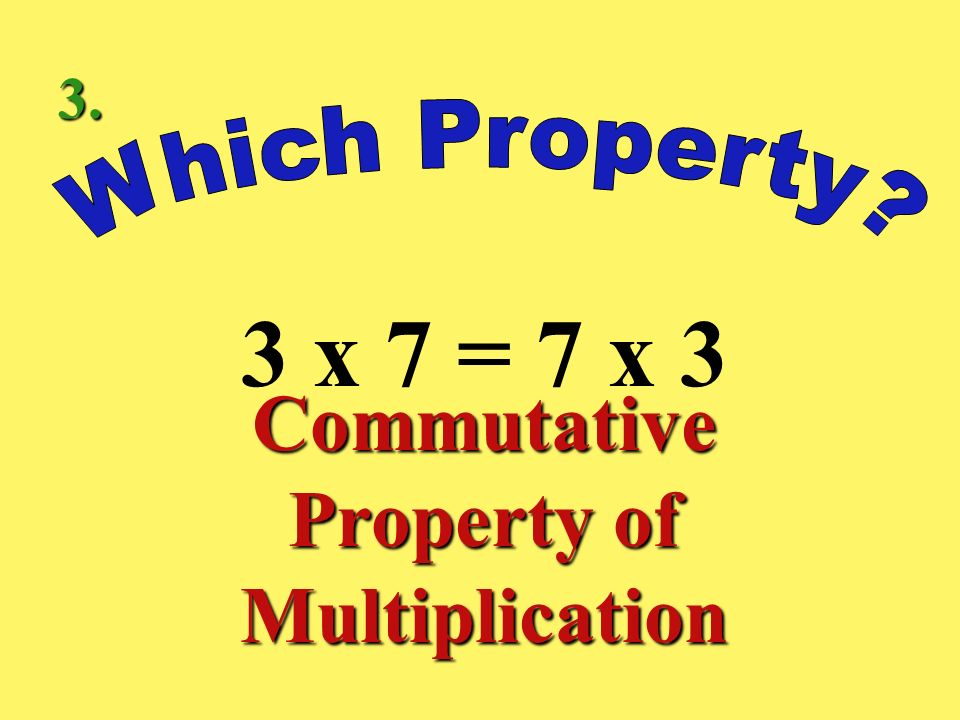 8 x 1 = 8 Identity Property of Multiplication 2.