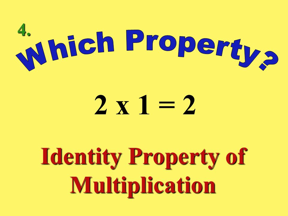 3 x 7 = 7 x 3 Commutative Property of Multiplication 3.