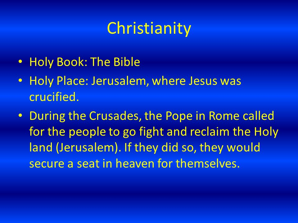 Christianity Holy Book: The Bible Holy Place: Jerusalem, where Jesus was crucified.