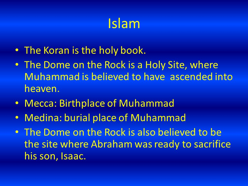Islam The Koran is the holy book.