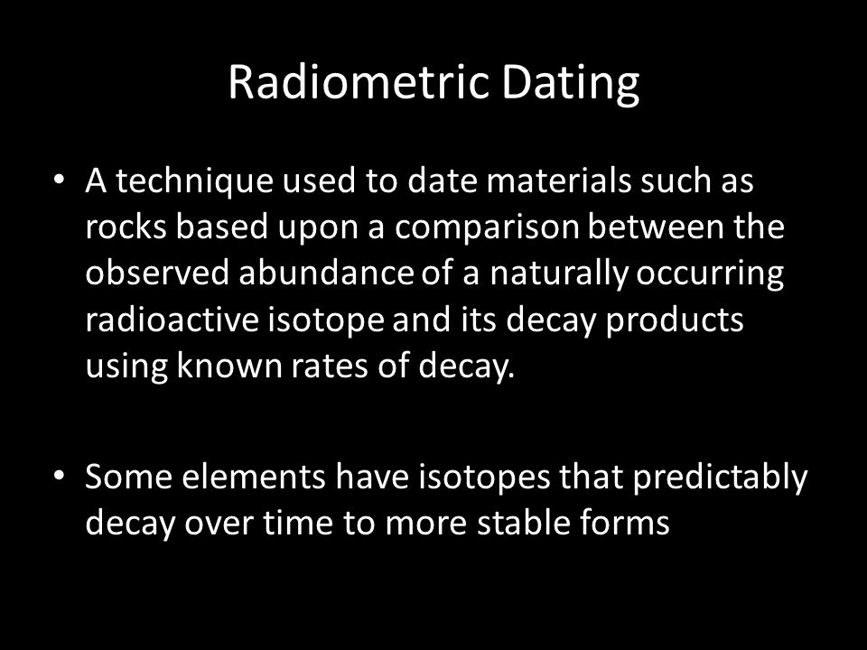 Carbon that is unstable and other methods using radioactive parent isotopes are.
