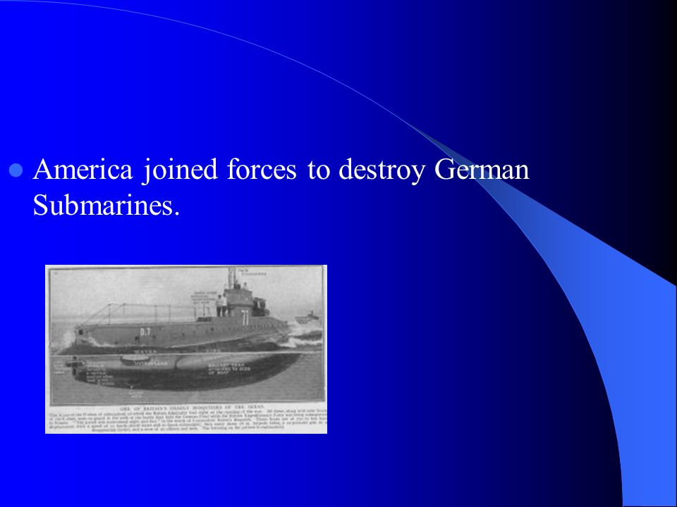 America joined forces to destroy German Submarines.