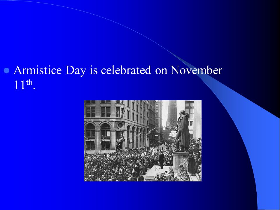 Armistice Day is celebrated on November 11 th.