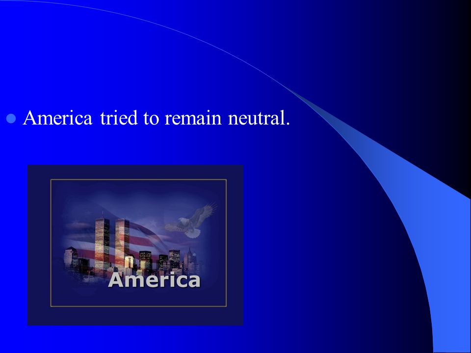 America tried to remain neutral.