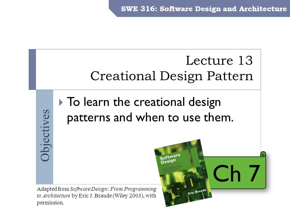 Swe 316 Software Design And Architecture Dr Khalid Aljasser Objectives Lecture 13 Creational Design Pattern Swe 316 Software Design And Architecture Ppt Download