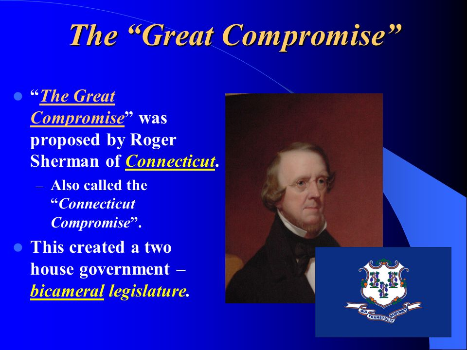 The Great Compromise was proposed by Roger Sherman of Connecticut.