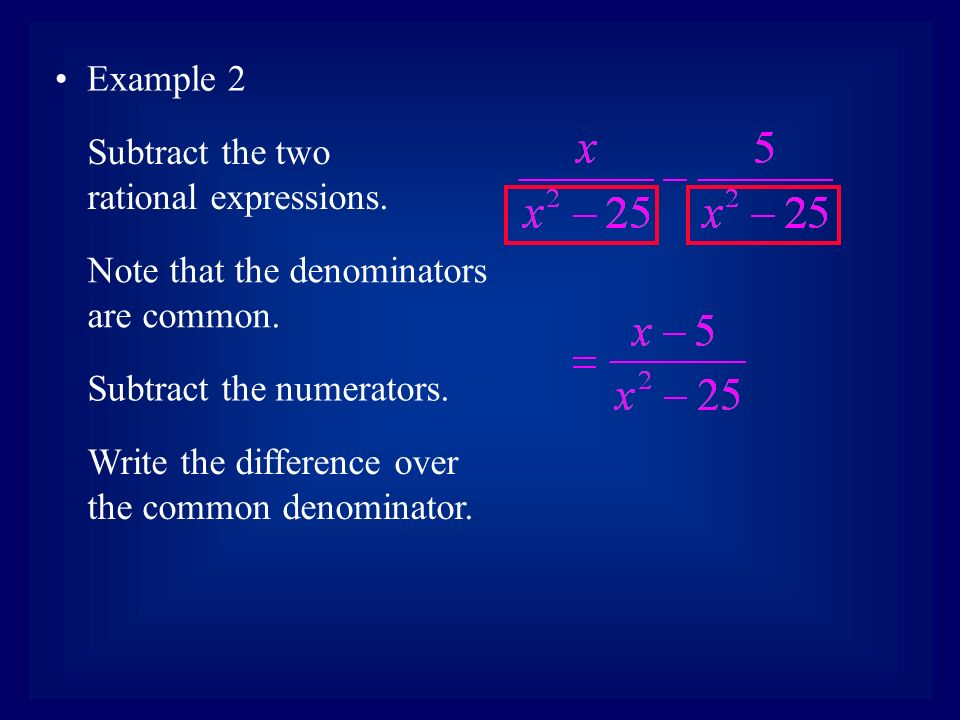 Example 2 Subtract the numerators. Subtract the two rational expressions.