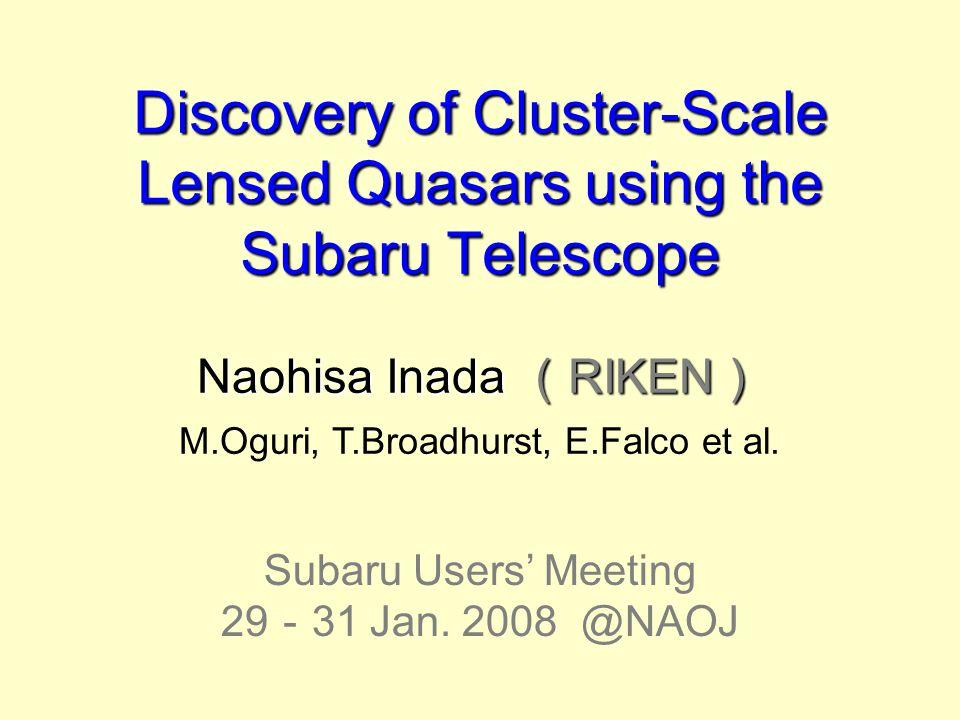 Discovery of Cluster-Scale Lensed Quasars using the Subaru Telescope  Naohisa Inada ( RIKEN ) 36e6c667e3d8