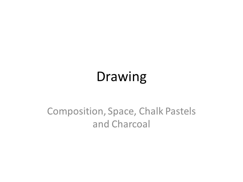 drawing composition space chalk pastels and charcoal ppt download