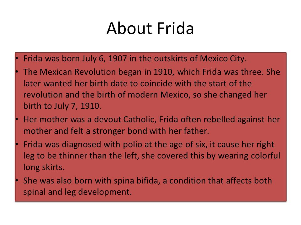 About Frida Frida was born July 6, 1907 in the outskirts of Mexico City.
