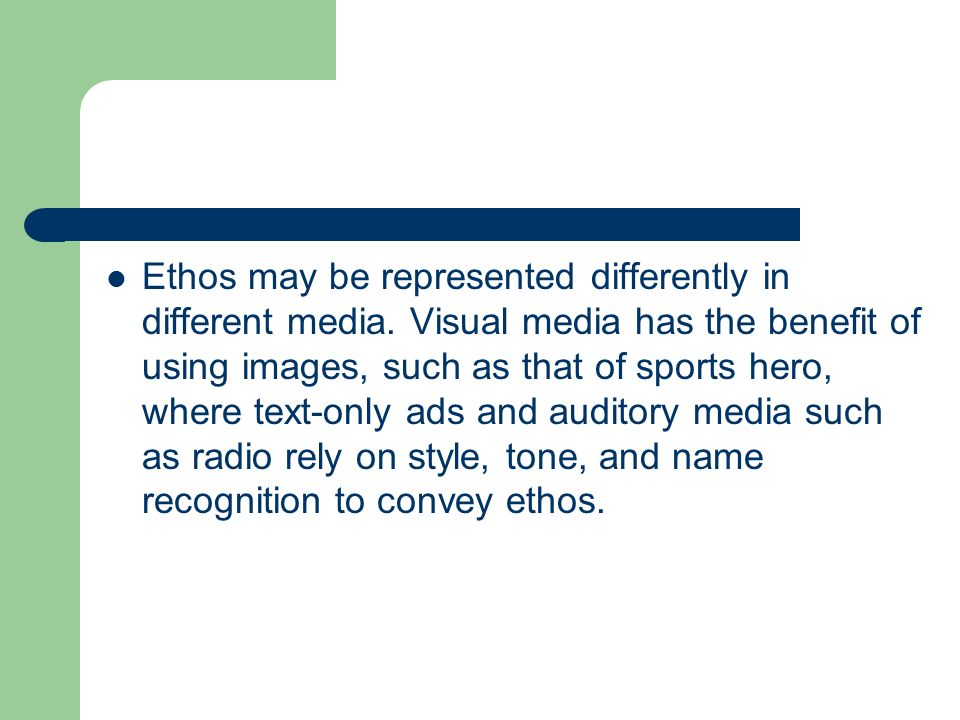 Ethos may be represented differently in different media.