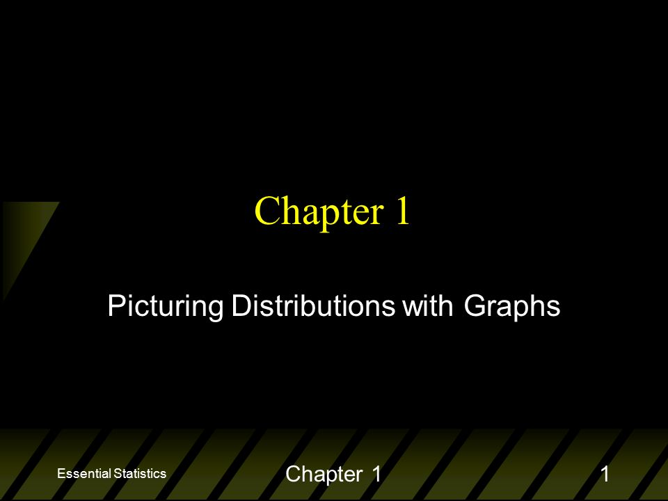 Essential Statistics Chapter 11 Picturing Distributions with Graphs