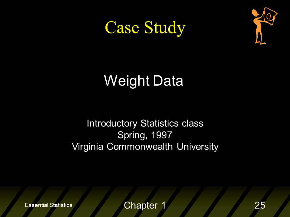 Essential Statistics Chapter 125 Case Study Weight Data Introductory Statistics class Spring, 1997 Virginia Commonwealth University