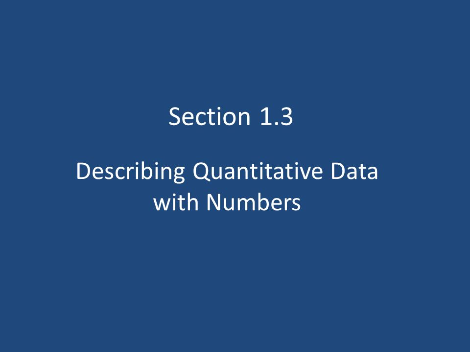 Describing Quantitative Data with Numbers Section 1.3