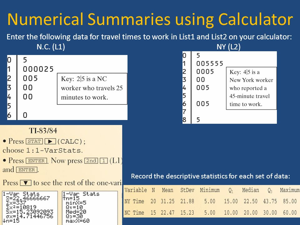 Numerical Summaries using Calculator Enter the following data for travel times to work in List1 and List2 on your calculator: N.C.