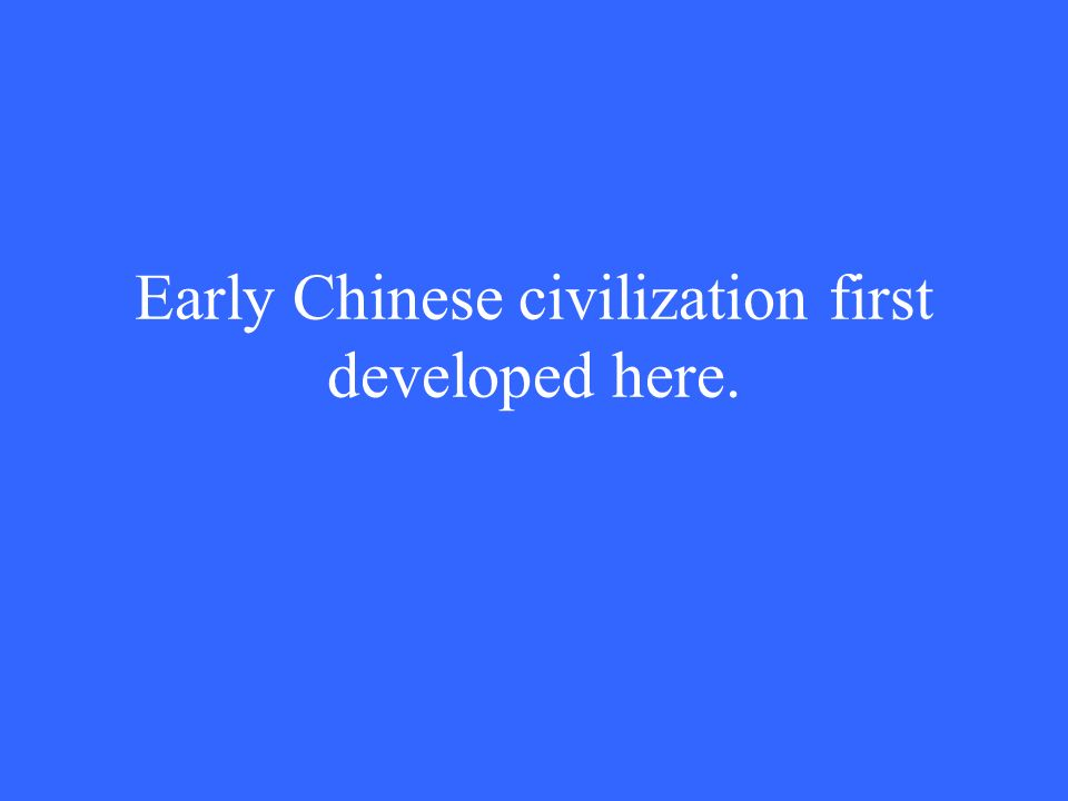 Early Chinese civilization first developed here.