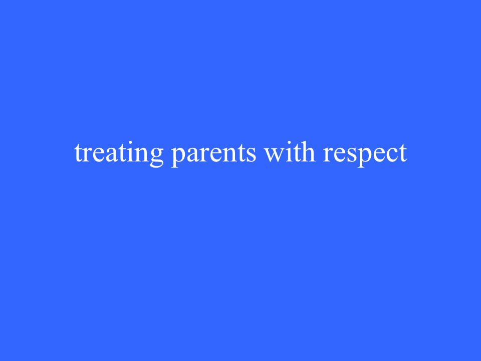 treating parents with respect