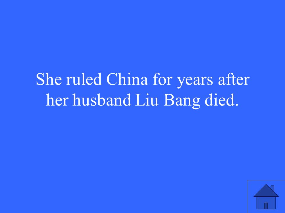 She ruled China for years after her husband Liu Bang died.