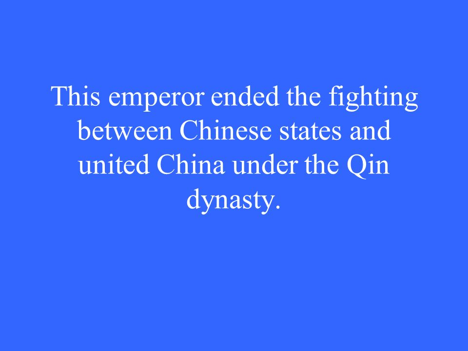 This emperor ended the fighting between Chinese states and united China under the Qin dynasty.