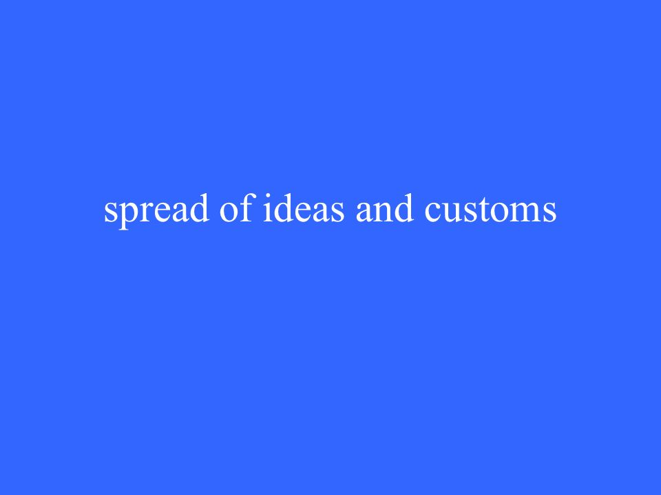 spread of ideas and customs