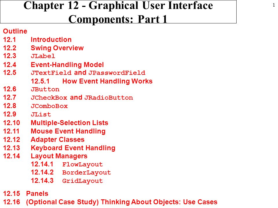 1 Chapter 12 - Graphical User Interface Components: Part 1